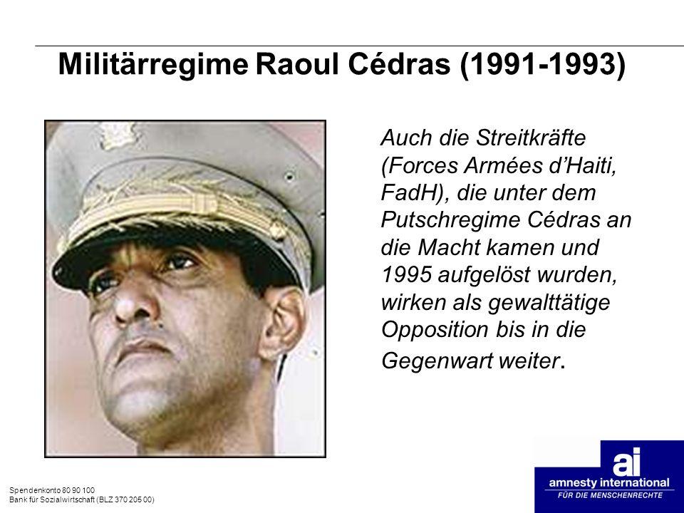 Spendenkonto 80 90 100 Bank für Sozialwirtschaft (BLZ 370 205 00) Militärregime Raoul Cédras (1991-1993) Auch die Streitkräfte (Forces Armées dHaiti,