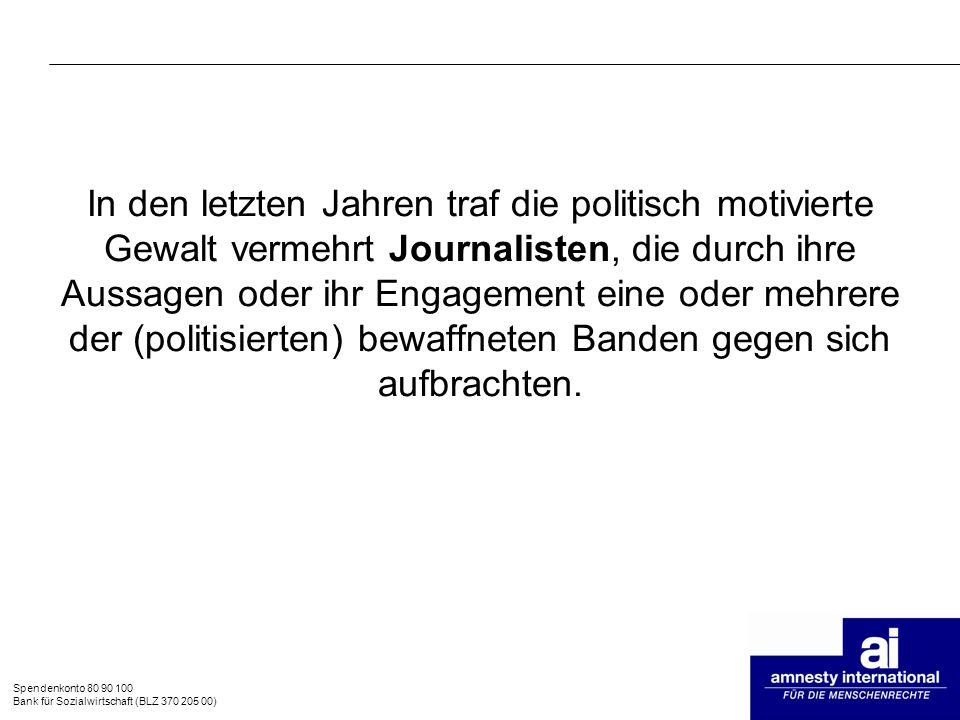 Spendenkonto 80 90 100 Bank für Sozialwirtschaft (BLZ 370 205 00) In den letzten Jahren traf die politisch motivierte Gewalt vermehrt Journalisten, di