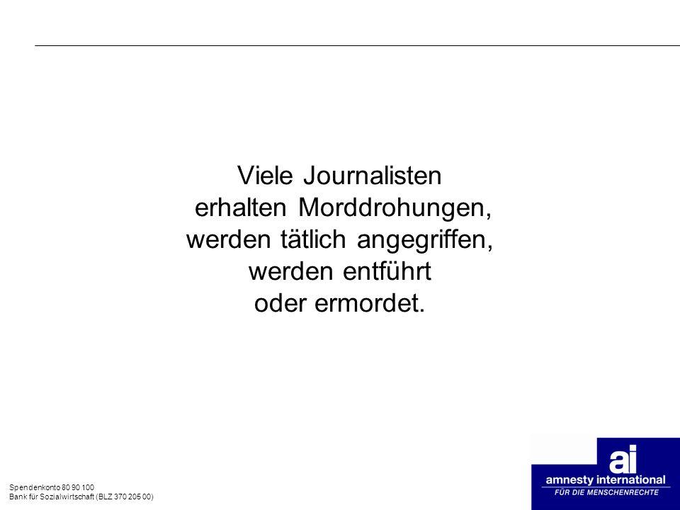 Spendenkonto 80 90 100 Bank für Sozialwirtschaft (BLZ 370 205 00) Viele Journalisten erhalten Morddrohungen, werden tätlich angegriffen, werden entfüh