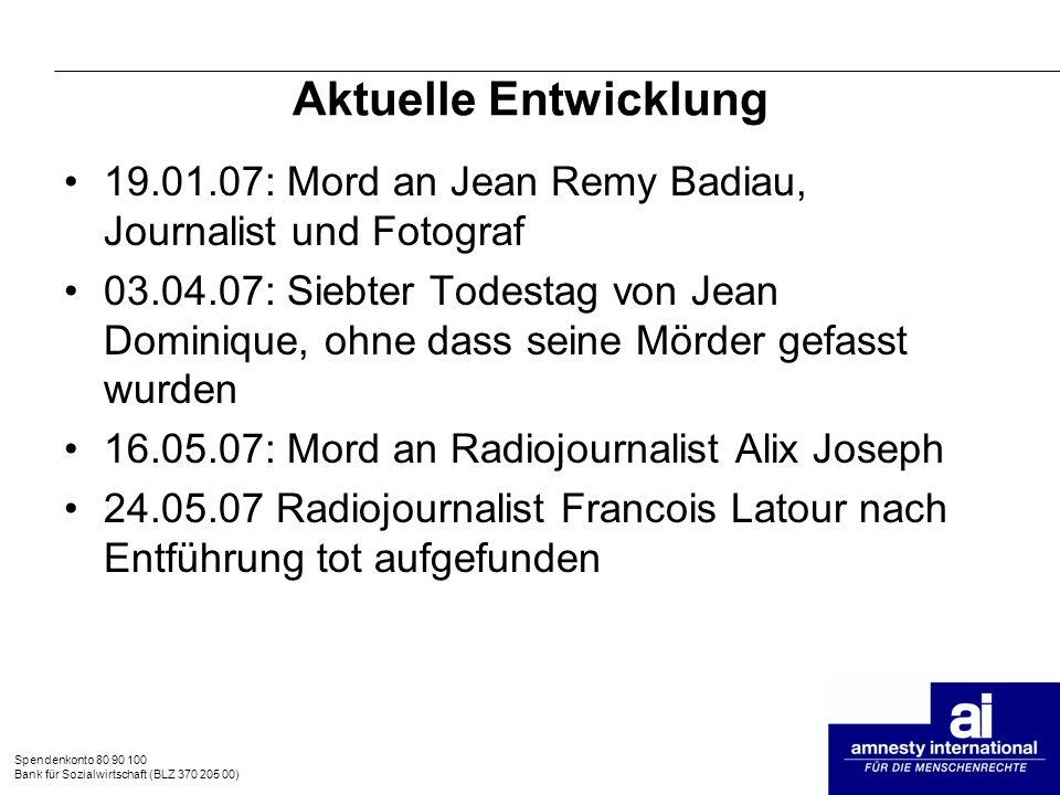 Spendenkonto 80 90 100 Bank für Sozialwirtschaft (BLZ 370 205 00) Aktuelle Entwicklung 19.01.07: Mord an Jean Remy Badiau, Journalist und Fotograf 03.
