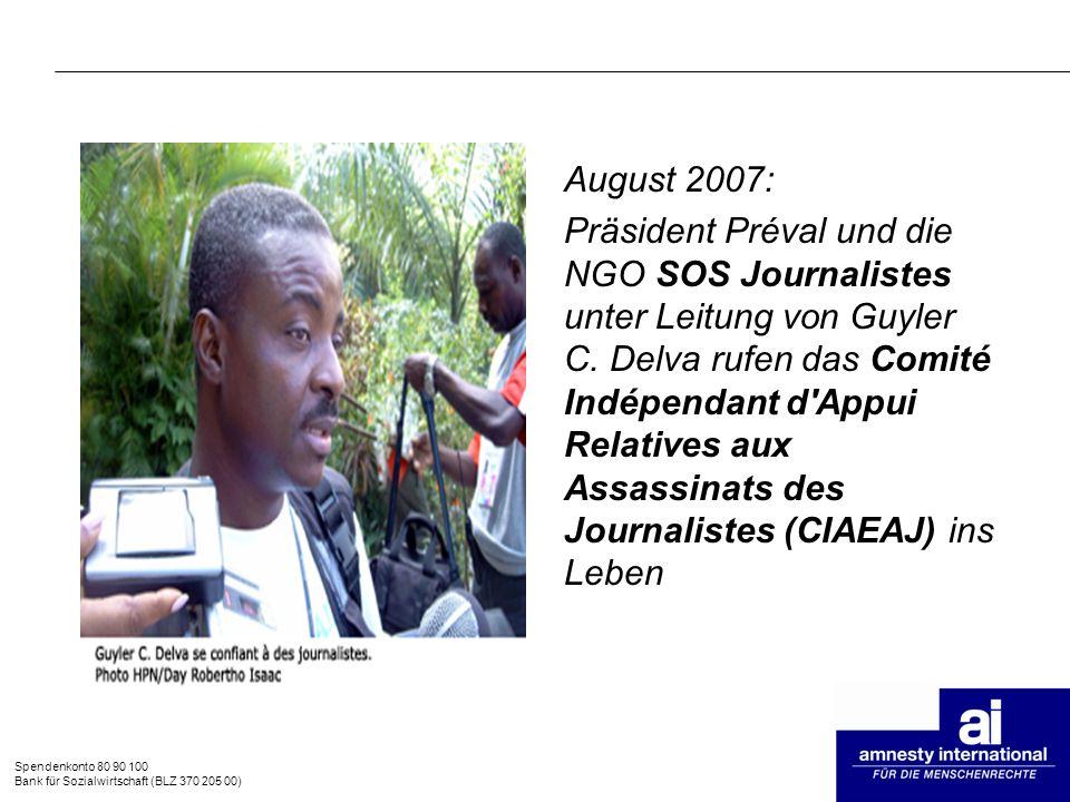 Spendenkonto 80 90 100 Bank für Sozialwirtschaft (BLZ 370 205 00) August 2007: Präsident Préval und die NGO SOS Journalistes unter Leitung von Guyler