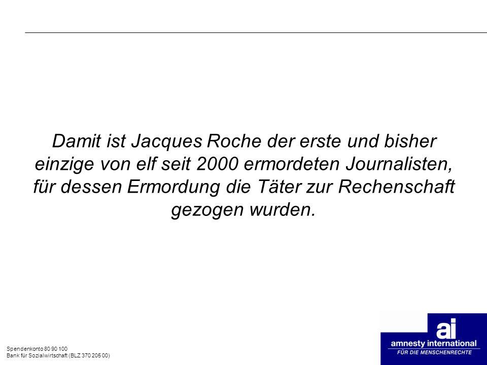 Spendenkonto 80 90 100 Bank für Sozialwirtschaft (BLZ 370 205 00) Damit ist Jacques Roche der erste und bisher einzige von elf seit 2000 ermordeten Jo