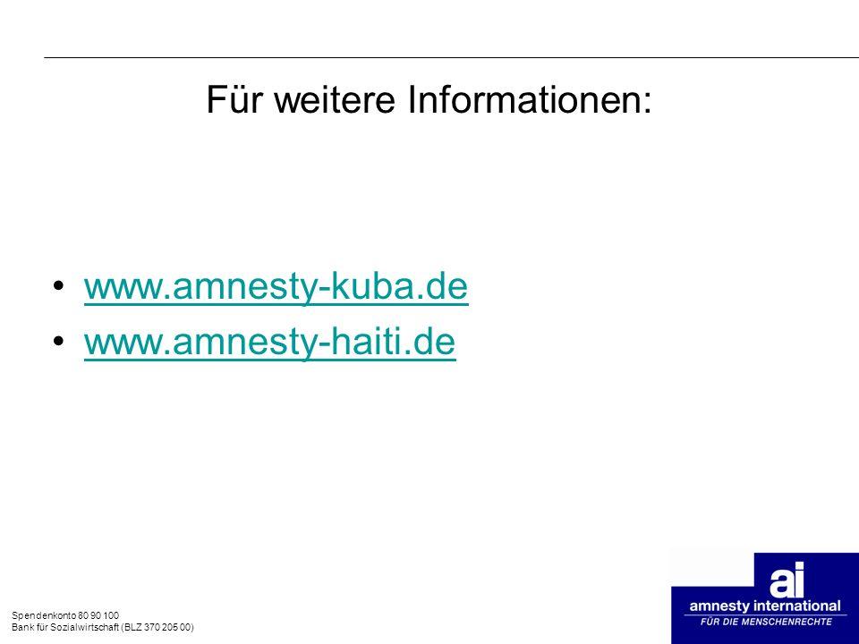 Spendenkonto 80 90 100 Bank für Sozialwirtschaft (BLZ 370 205 00) Für weitere Informationen: www.amnesty-kuba.de www.amnesty-haiti.de