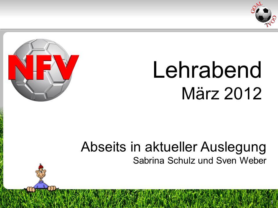 1 Abseits in aktueller Auslegung Sabrina Schulz und Sven Weber Lehrabend März 2012