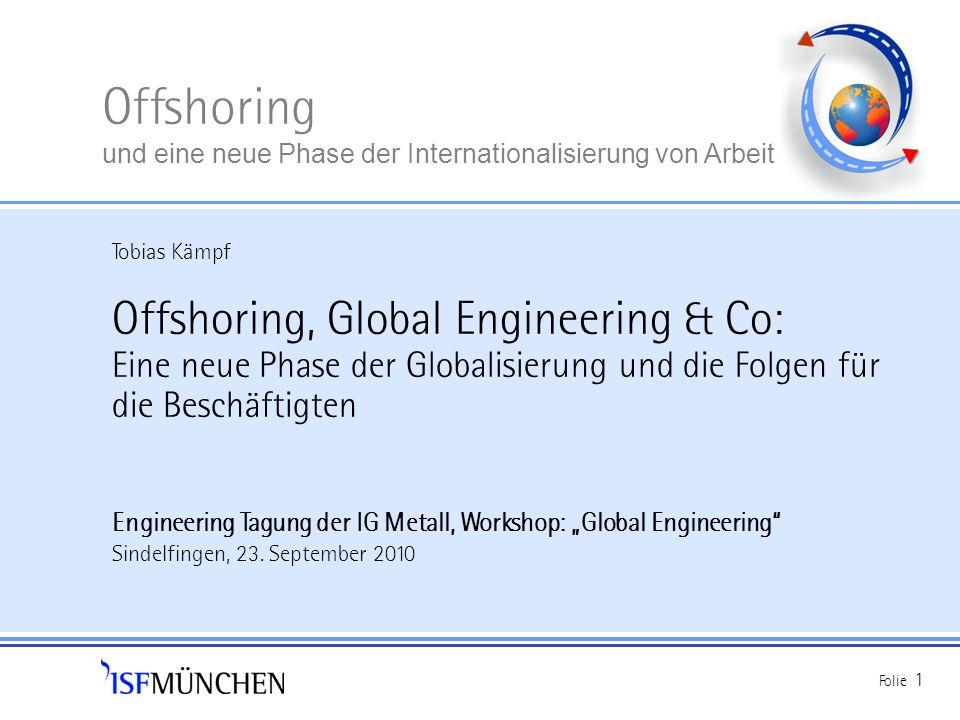 Offshoring und eine neue Phase der Internationalisierung von Arbeit Folie 1 Offshoring, Global Engineering & Co: Eine neue Phase der Globalisierung un