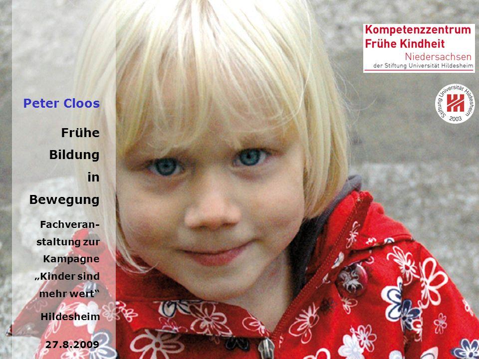 Peter Cloos Frühe Bildung in Bewegung Fachveran- staltung zur Kampagne Kinder sind mehr wert Hildesheim 27.8.2009