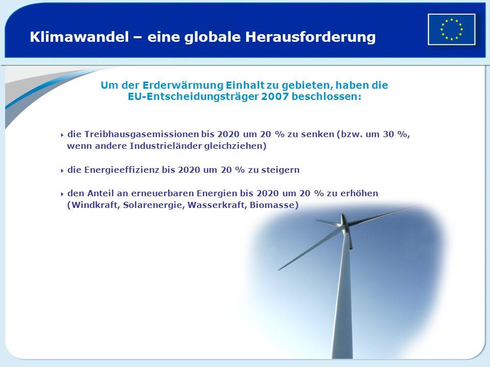 Klimawandel – eine globale Herausforderung Um der Erderwärmung Einhalt zu gebieten, haben die EU-Entscheidungsträger 2007 beschlossen: die Treibhausga