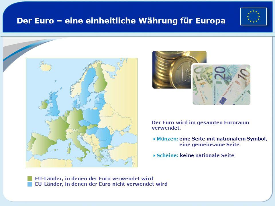 Der Euro – eine einheitliche Währung für Europa EU-Länder, in denen der Euro verwendet wird EU-Länder, in denen der Euro nicht verwendet wird Der Euro