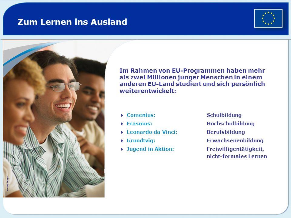 Zum Lernen ins Ausland Im Rahmen von EU-Programmen haben mehr als zwei Millionen junger Menschen in einem anderen EU-Land studiert und sich persönlich