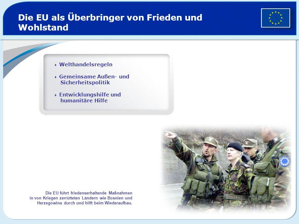 Die EU als Überbringer von Frieden und Wohlstand Welthandelsregeln Gemeinsame Außen- und Sicherheitspolitik Entwicklungshilfe und humanitäre Hilfe Die