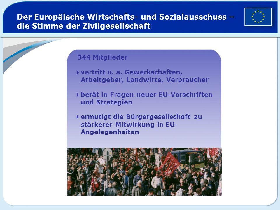 Der Europäische Wirtschafts- und Sozialausschuss – die Stimme der Zivilgesellschaft 344 Mitglieder vertritt u. a. Gewerkschaften, Arbeitgeber, Landwir