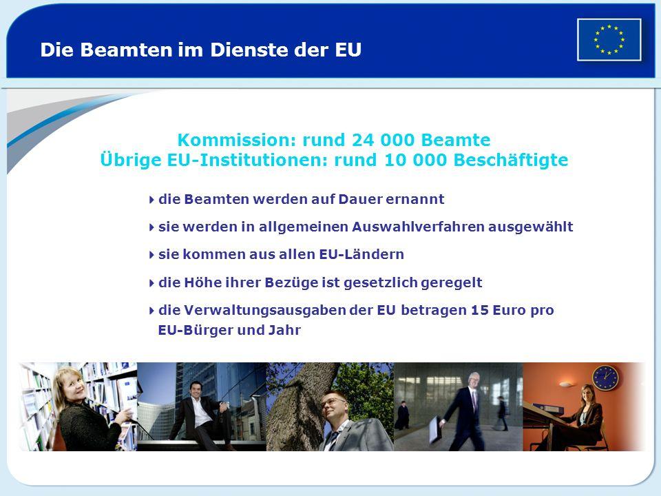 Die Beamten im Dienste der EU Kommission: rund 24 000 Beamte Übrige EU-Institutionen: rund 10 000 Beschäftigte die Beamten werden auf Dauer ernannt si
