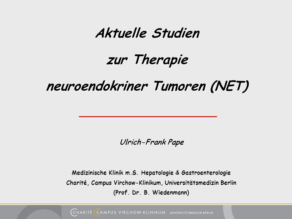 Aktuelle Studien zur Therapie neuroendokriner Tumoren (NET) Ulrich-Frank Pape Medizinische Klinik m.S. Hepatologie & Gastroenterologie Charité, Campus