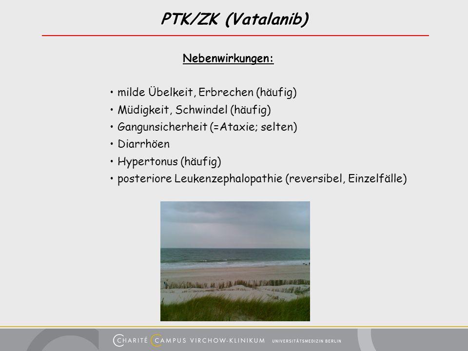 PTK/ZK (Vatalanib) Nebenwirkungen: Nebenwirkungen: milde Übelkeit, Erbrechen (häufig) Müdigkeit, Schwindel (häufig) Gangunsicherheit (=Ataxie; selten)