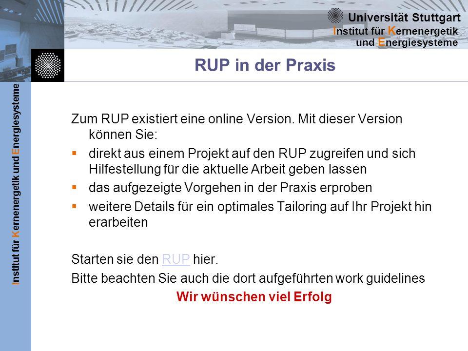 Universität Stuttgart Institut für Kernenergetik und Energiesysteme I nstitut für K ernenergetik und E nergiesysteme RUP in der Praxis Zum RUP existie