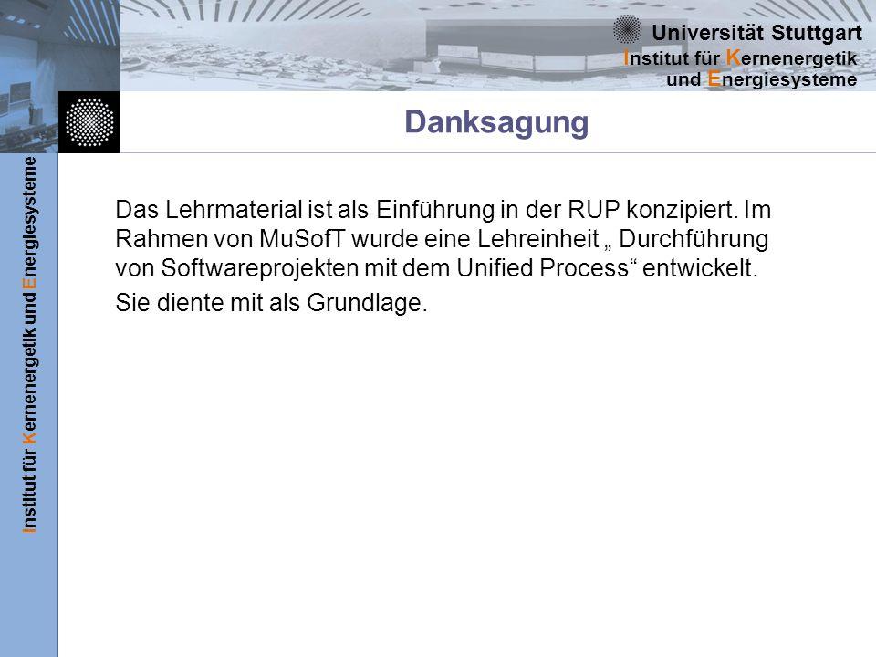 Universität Stuttgart Institut für Kernenergetik und Energiesysteme I nstitut für K ernenergetik und E nergiesysteme Danksagung Das Lehrmaterial ist a