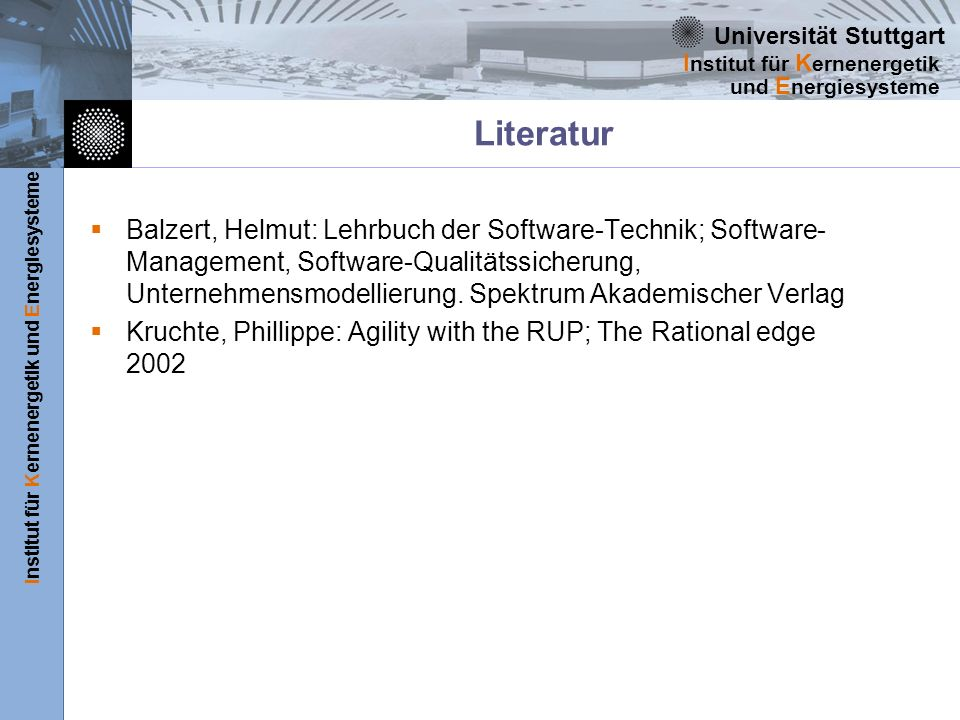 Universität Stuttgart Institut für Kernenergetik und Energiesysteme I nstitut für K ernenergetik und E nergiesysteme Literatur Balzert, Helmut: Lehrbu