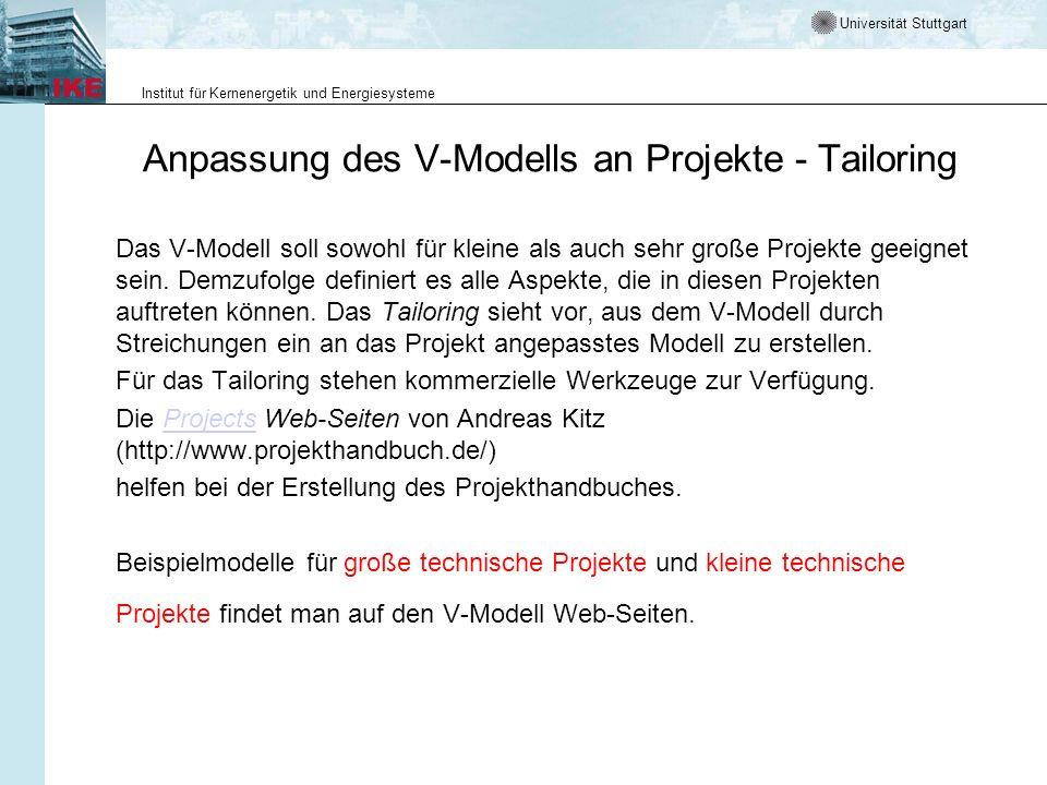 Universität Stuttgart Institut für Kernenergetik und Energiesysteme Anpassung des V-Modells an Projekte - Tailoring Das V-Modell soll sowohl für klein