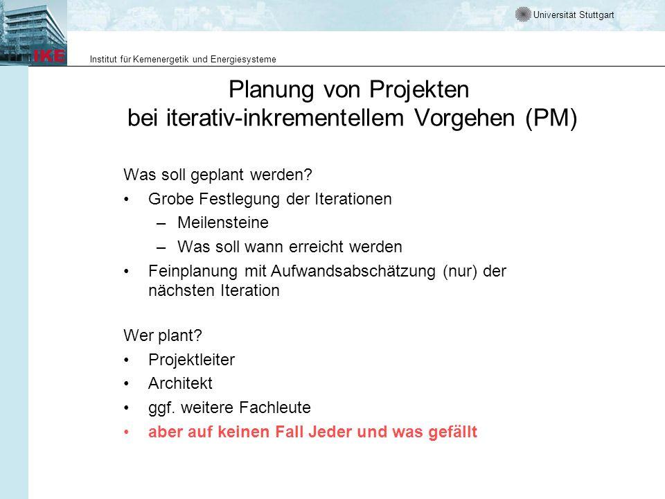 Universität Stuttgart Institut für Kernenergetik und Energiesysteme Planung von Projekten bei iterativ-inkrementellem Vorgehen (PM) Was soll geplant w