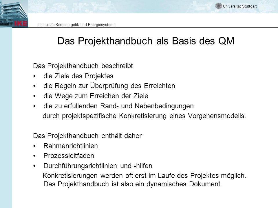 Universität Stuttgart Institut für Kernenergetik und Energiesysteme Das Projekthandbuch als Basis des QM Das Projekthandbuch beschreibt die Ziele des