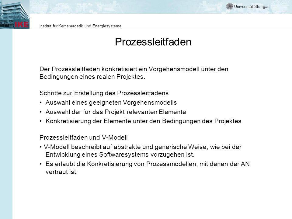Universität Stuttgart Institut für Kernenergetik und Energiesysteme Prozessleitfaden Der Prozessleitfaden konkretisiert ein Vorgehensmodell unter den