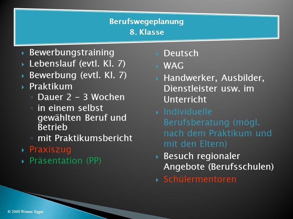 Bewerbungstraining Lebenslauf (evtl. Kl. 7) Bewerbung (evtl. Kl. 7) Praktikum Dauer 2 - 3 Wochen in einem selbst gewählten Beruf und Betrieb mit Prakt