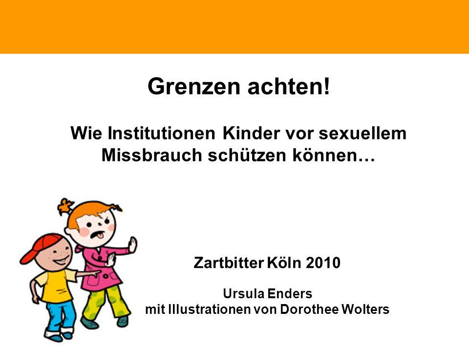 Politische Grundhaltung Grenzen achten! Wie Institutionen Kinder vor sexuellem Missbrauch schützen können… Zartbitter Köln 2010 Ursula Enders mit Illu