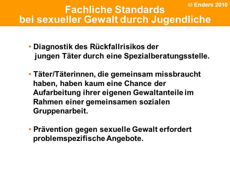 Politische Grundhaltung Fachliche Standards bei sexueller Gewalt durch Jugendliche Enders 2010 Diagnostik des Rückfallrisikos der jungen Täter durch e