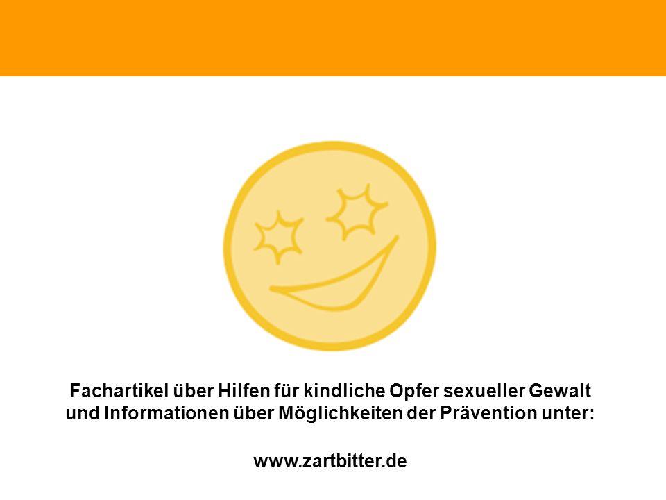 Schutz Fachartikel über Hilfen für kindliche Opfer sexueller Gewalt und Informationen über Möglichkeiten der Prävention unter: www.zartbitter.de