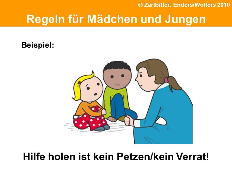 Politische Grundhaltung Regeln für Mädchen und Jungen Beispiel: Hilfe holen ist kein Petzen/kein Verrat! Zartbitter: Enders/Wolters 2010