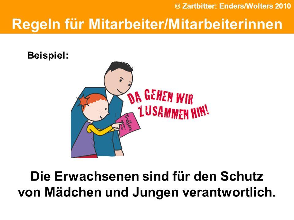 Die Erwachsenen sind für den Schutz von Mädchen und Jungen verantwortlich. Regeln für Mitarbeiter/Mitarbeiterinnen Beispiel: Zartbitter: Enders/Wolter