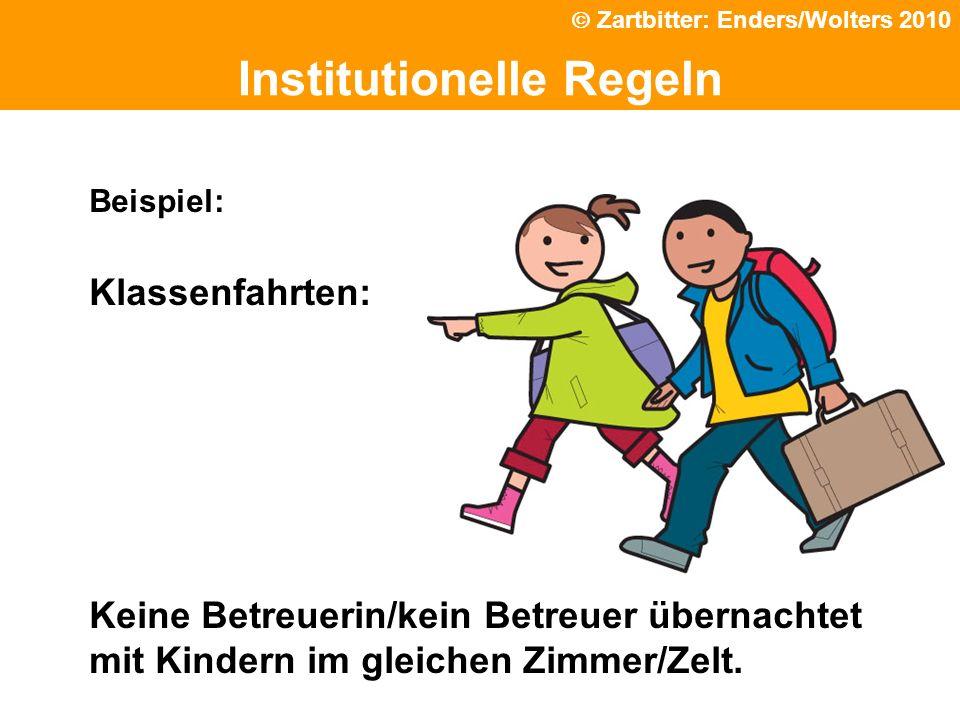 Politische Grundhaltung Institutionelle Regeln Klassenfahrten: Keine Betreuerin/kein Betreuer übernachtet mit Kindern im gleichen Zimmer/Zelt. Beispie