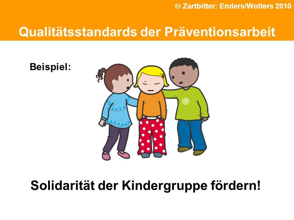 Qualitätsstandards der Präventionsarbeit Solidarität der Kindergruppe fördern! Beispiel: Zartbitter: Enders/Wolters 2010