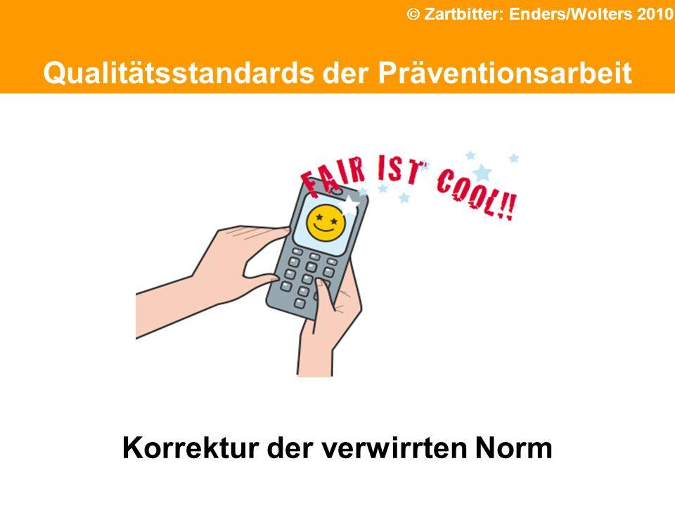 Qualitätsstandards der Präventionsarbeit Korrektur der verwirrten Norm Zartbitter: Enders/Wolters 2010