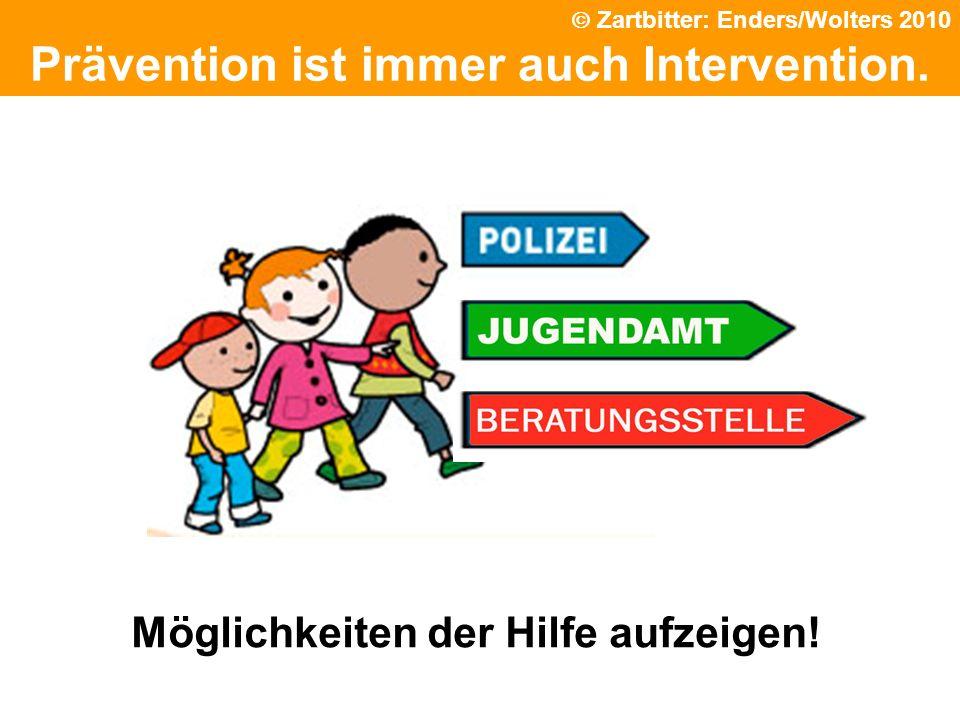 Prävention ist immer auch Intervention. Möglichkeiten der Hilfe aufzeigen! Zartbitter: Enders/Wolters 2010