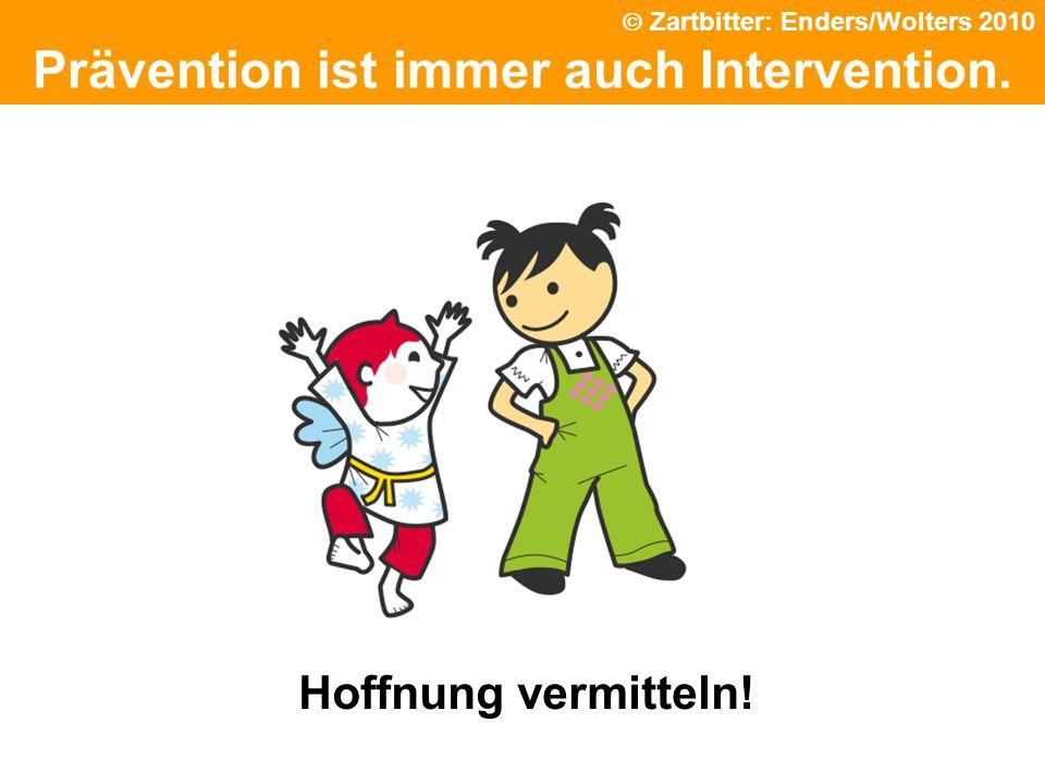 Prävention ist immer auch Intervention. Hoffnung vermitteln! Zartbitter: Enders/Wolters 2010