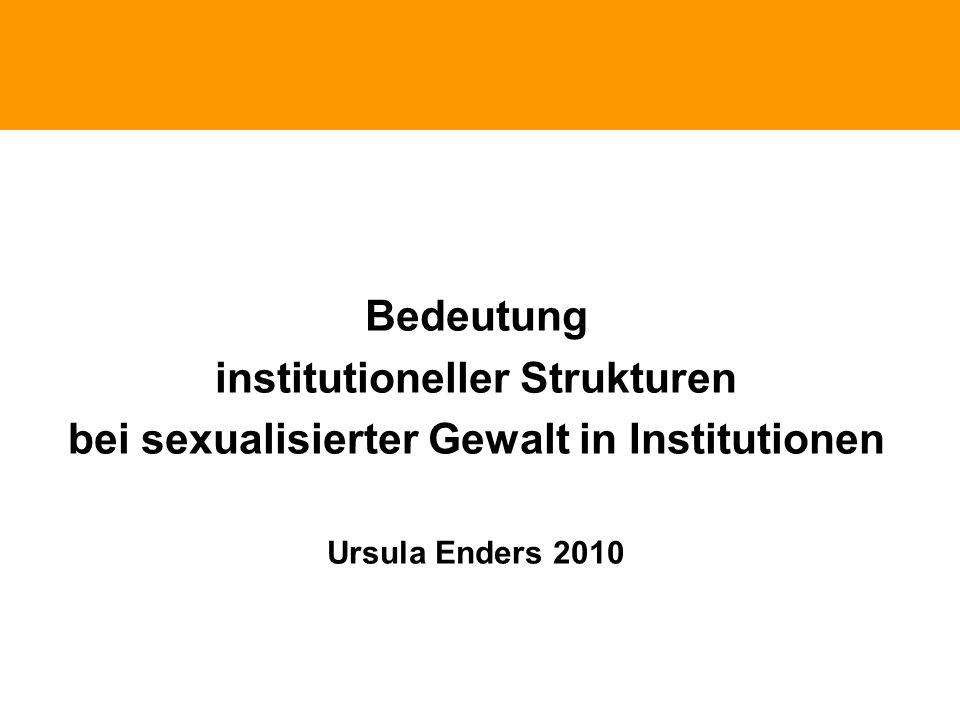 Phänomene traumatischen Erlebnissen Bedeutung institutioneller Strukturen bei sexualisierter Gewalt in Institutionen Ursula Enders 2010