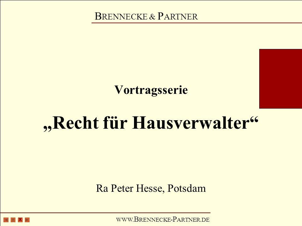 X B RENNECKE & P ARTNER WWW. B RENNECKE- P ARTNER.DE Vortragsserie Recht für Hausverwalter Ra Peter Hesse, Potsdam