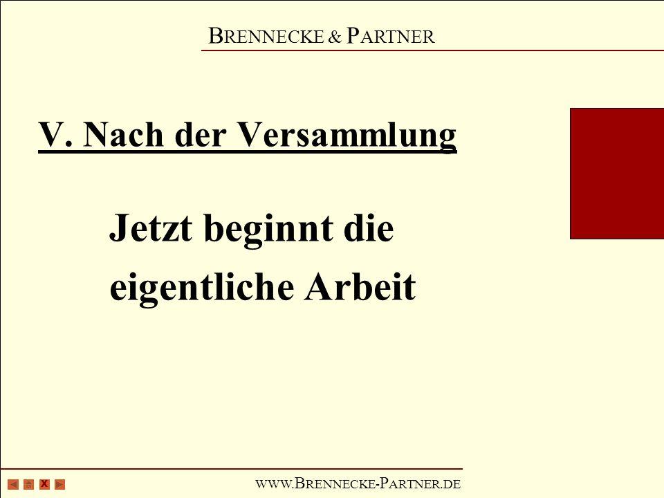X B RENNECKE & P ARTNER WWW. B RENNECKE- P ARTNER.DE V. Nach der Versammlung Jetzt beginnt die eigentliche Arbeit