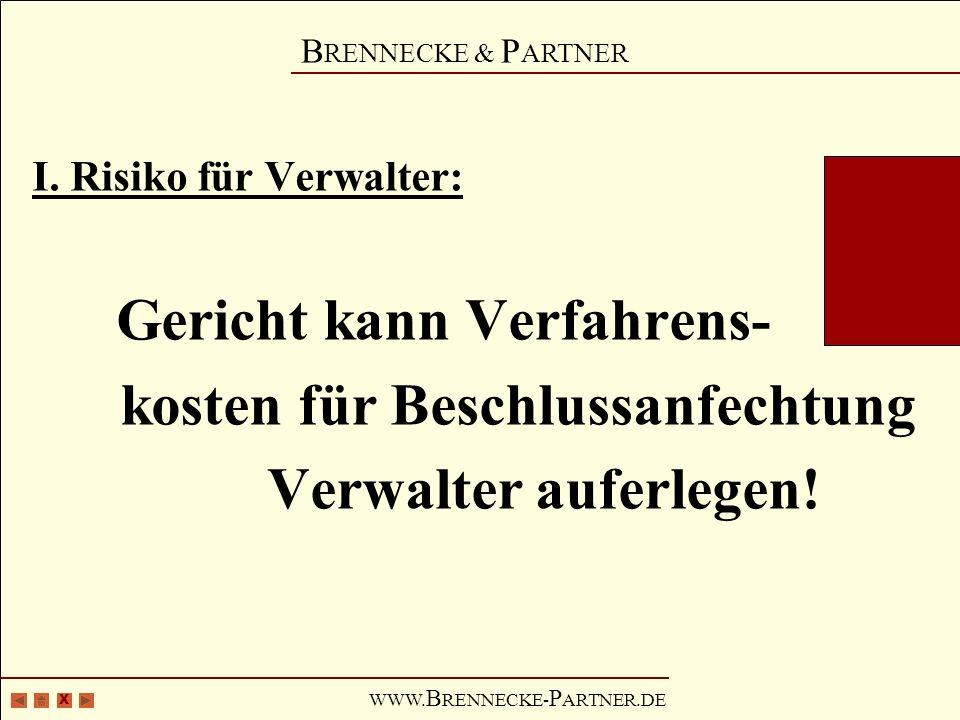 X B RENNECKE & P ARTNER WWW. B RENNECKE- P ARTNER.DE I. Risiko für Verwalter: Gericht kann Verfahrens- kosten für Beschlussanfechtung Verwalter auferl