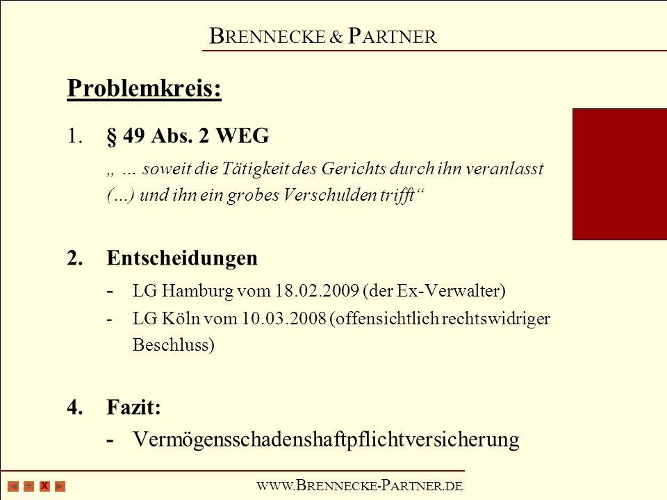 X B RENNECKE & P ARTNER WWW. B RENNECKE- P ARTNER.DE Problemkreis: 1.§ 49 Abs. 2 WEG … soweit die Tätigkeit des Gerichts durch ihn veranlasst (…) und