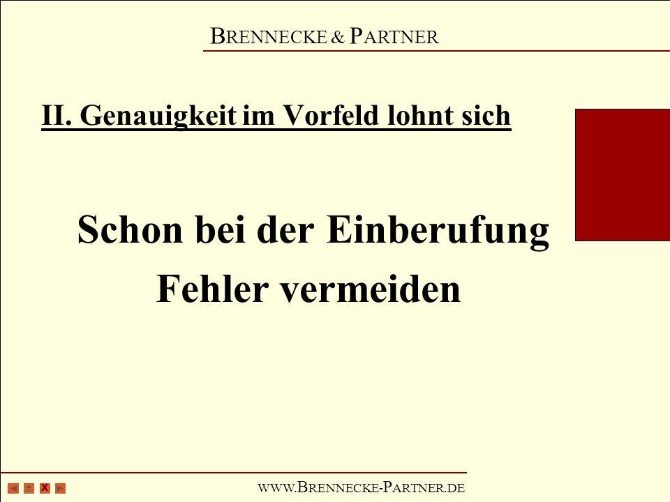 X B RENNECKE & P ARTNER WWW. B RENNECKE- P ARTNER.DE II. Genauigkeit im Vorfeld lohnt sich Schon bei der Einberufung Fehler vermeiden