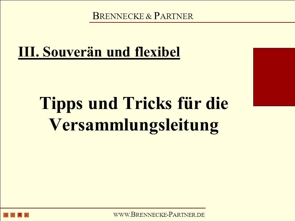 X B RENNECKE & P ARTNER WWW. B RENNECKE- P ARTNER.DE III. Souverän und flexibel Tipps und Tricks für die Versammlungsleitung
