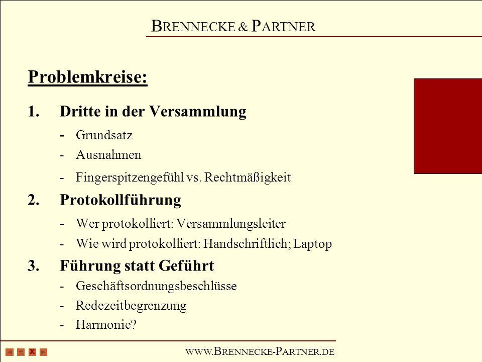 X B RENNECKE & P ARTNER WWW. B RENNECKE- P ARTNER.DE Problemkreise: 1.Dritte in der Versammlung - Grundsatz -Ausnahmen -Fingerspitzengefühl vs. Rechtm