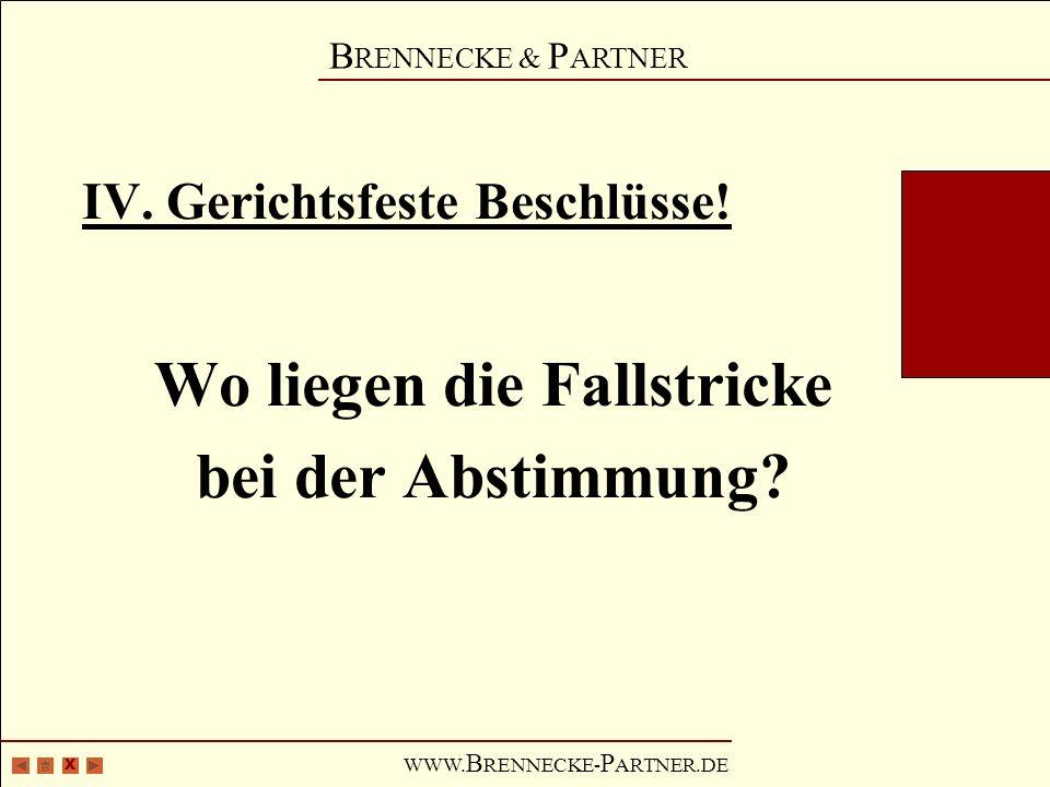 X B RENNECKE & P ARTNER WWW. B RENNECKE- P ARTNER.DE IV. Gerichtsfeste Beschlüsse! Wo liegen die Fallstricke bei der Abstimmung?