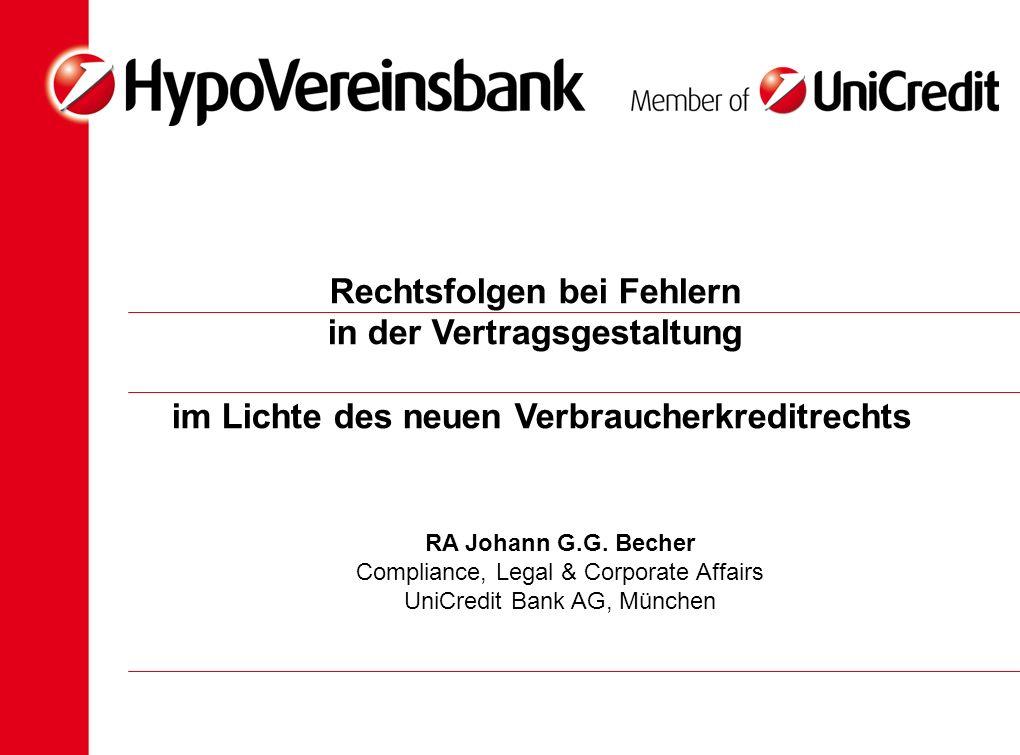 Rechtsfolgen bei Fehlern in der Vertragsgestaltung im Lichte des neuen Verbraucherkreditrechts RA Johann G.G. Becher Compliance, Legal & Corporate Aff