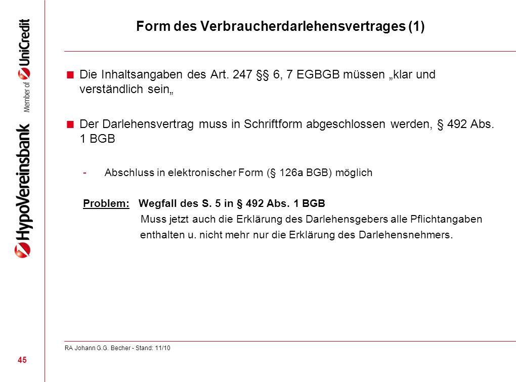 Form des Verbraucherdarlehensvertrages (1) Die Inhaltsangaben des Art. 247 §§ 6, 7 EGBGB müssen klar und verständlich sein Der Darlehensvertrag muss i