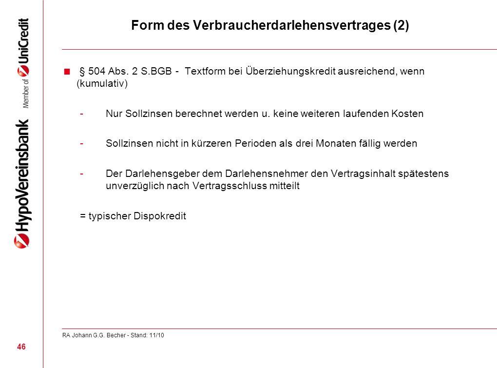 Form des Verbraucherdarlehensvertrages (2) § 504 Abs. 2 S.BGB - Textform bei Überziehungskredit ausreichend, wenn (kumulativ) -Nur Sollzinsen berechne