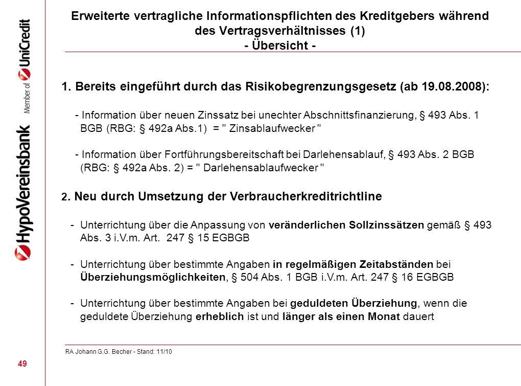 1. Bereits eingeführt durch das Risikobegrenzungsgesetz (ab 19.08.2008): - Information über neuen Zinssatz bei unechter Abschnittsfinanzierung, § 493