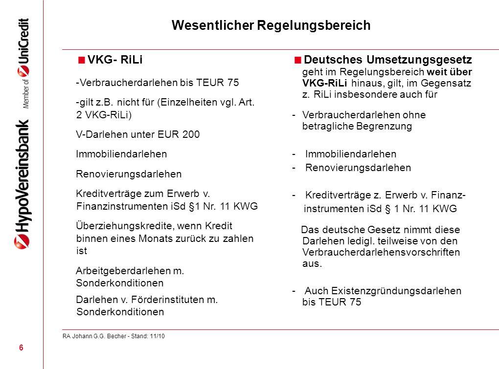 Wesentlicher Regelungsbereich VKG- RiLi -Verbraucherdarlehen bis TEUR 75 -gilt z.B. nicht für (Einzelheiten vgl. Art. 2 VKG-RiLi) V-Darlehen unter EUR